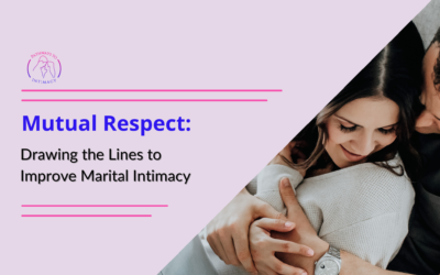 Mutual Respect: Drawing the Lines to Improve Marital Intimacy