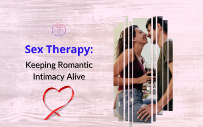 Sex Therapy: Keeping Romantic Intimacy Alive